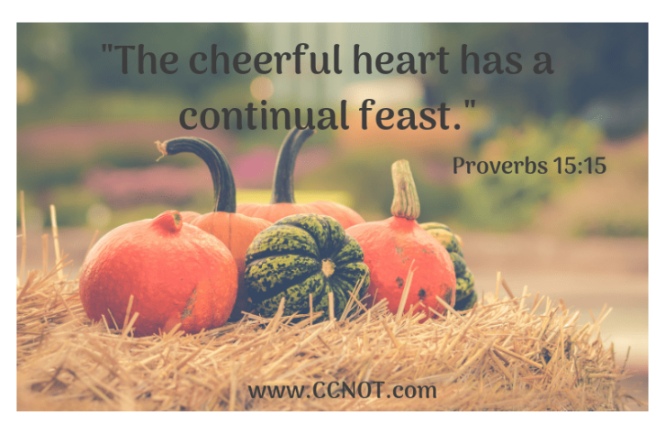 The Cheerful heart has a continual feast. Proverbs 15_15